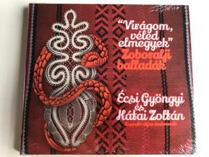 ''Viragom, veled elmegyek'' - Zoboralji balladak / Ecsi Gyongyi es Katai Zoltan, Kossuth-dijas enekmondo / Soza Audio CD 2020 / 1567-005-2