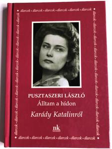 Álltam a hídon - Karády Katalinról by Pusztaszeri László / Nap kiadó 2002 / Hardcover / Álarcok sorozat / Hungarian book about Katalin Karády - Dramatic monologue (9789639402157)
