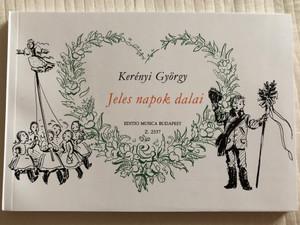 Jeles napok dalai by Kerényi György / Editio Musica Budapest 1963 Z.2337 / Holidays folk songs - Hungarian folk music / Paperback (9790080023372)