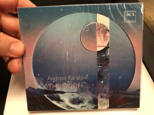 Andrzej Karalow - Through / DUX Recording Audio CD 2019 / DUX 1584