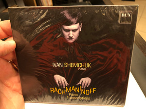 Ivan Shemchuk (piano) - Rachmaninoff - Piano Transcriptions / DUX Recording Audio CD 2019 / DUX 1670