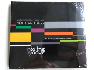 Lakatos Agnes, Csihaj Barna Tibor - Voice and Bass / Special Guest: Corridor Bassoon Quartet / Into the groove / Hunnia Records & Film Production Audio CD 2013 / 5999883042878