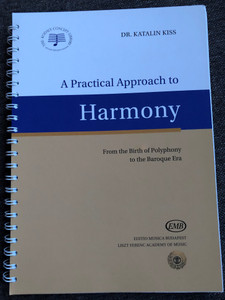 A Practical Approach to Harmony by Dr. Katalin Kiss / From the Birth of Polyphony to the Baroque Era / Editio Musica Budapest 2015 - Liszt Ferenc Academy of Music / Anthology - Exercises - Solutions (9789633307670)