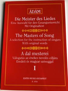 The Masters of Song 1 - A dal mesterei I. by Ádám Jenő / Editio Musica Budapest Z. 1751 / Die Meister des Liedes / A selection for the instruction of singers with original words - Válogatás az énekes nevelés céljára eredeti és magyar szöveggel