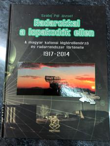 Radarokkal a lopakodók ellen by Szabó Pál József / A magyar katonai légtérellenörző és radarrendszer története 1917 - 2014 / Hungarian military radar systems from 1917 to 2014 / Hardcover / HM Zrínyi Kiadó 2014 (9789633276211)