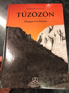 Tűzözön - ahogyan én láttam by Kékkői László / HM Zrínyi Kiadó 2015 / Hardcover / Hungarian war biogprahy novel from WW2 (9789633275276)