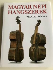 Magyar Népi hangszerek by Mandel Róbert / Kossuth Kiadó 2008 / Paperback / Hungarian Folk (National) Music Instruments (9789630957434)