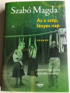 Az a szép. fényes nap - drámák by Szabó Magda / Jaffa Kiadó 2020 / Hungarian plays by Magda Szabó / Hardcover (9789634754022)
