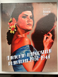 A magyar hangosfilm plakátjai 1931-1944 / Fekete Dávid / DR.KOVÁCS PÁL MEGYEI KÖNYVTÁR es az Orszagos Szechenyi Konyvtar 2016 / Book with Historical Hungarian Early Movie Posters / Hungarian Cinema History / Karády Katalin, Jávor Pál, Tolnay Klári (9786158057103)