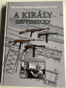 A király géppisztoly by Eötvös Péter - Hatala András - Soós Péter / HM Zrínyi kiadó / The Király (King) Submachine gun / Hardcover (9789633276037)