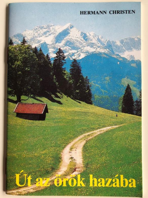 Út az örök hazába by Hermann Christen / Hungarian edition of Auf dem Weg zur ewigen Heimat / Primo kiadó - Evangéliumi kiadó / The Way to the Eternal Home - Hungarian gospel booklet (9637838139)