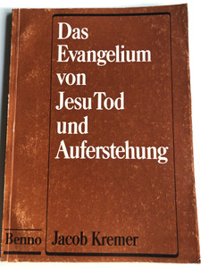 Das Evangelium von Jesu Tod und Auferstehung by Jacob Kremer / St. Benno-Verlag Leipzig 1983 / Paperback LSV 6024 / German Bible Study - The gospel of Jesus' death and resurrection (9783460102613)