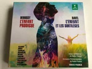 Debussy: L'Enfant Prodigue, Ravel: L'Enfant Et Les Sortilèges / Chœur de Maîtrise De Radio France, Orchestre Philharmonique De Radio France, Mikko Franck / Erato 2x Audio CD 2017 / 019029589692