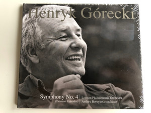 Henryk Górecki – Symphony No. 4, (Tansman Episodes) / London Philharmonic Orchestra, Andrey Boreyko (conductor) / Nonesuch Audio CD 2016 / 7559-79503-4