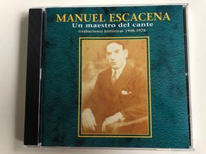 Manuel Escacena – Un Maestro Del Cante - Grabaciones Históricas 1908-1928 / Sonifolk, S.A. Audio CD 2000 / 204973-204