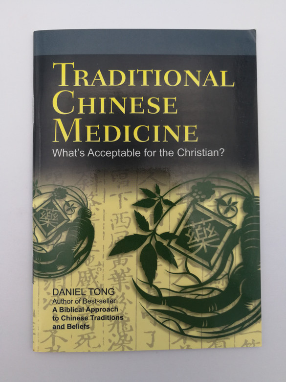 Traditional Chinese Medicine - What's Acceptable for the Christian? by Daniel Tong - author of Best-seller A Biblical Approach to Chinese Traditions and Beliefs / Armour Publishing / Paperback (9789814138512)