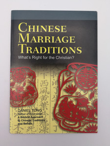 Chinese Marriage Traditions - What's Right for the Christian? by Daniel Tong - author of Best-seller A Biblical Approach to Chinese Traditions and Beliefs / Armour Publishing / Paperback (9789814138505)