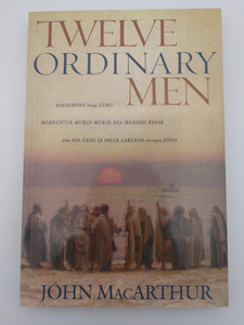 Indonesian edition of Twelve Ordinary Men by John MacArthur / Bagaimana Sang Guru Membentuk Murid-Murid-Nya Menjadi Besar / Paperback / Immanuel Publishing House 2009 (9786028537629)
