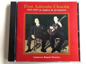 Don Antonio Chacón – 1913-1927: La Cumbre De Un Maestro / Guitarrra: Ramon Montoya / Pastels Audio CD 2000 / 204971-204