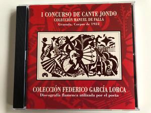 I Concurso de Cante Jondo - Colección Federico García Lorca - Granada, Corpus de 1922 / Coleccion Federico Garcia Lorca / Discografia flamenca utilizada por el poeta / Pastels Audio CD 2000 / 204972-204