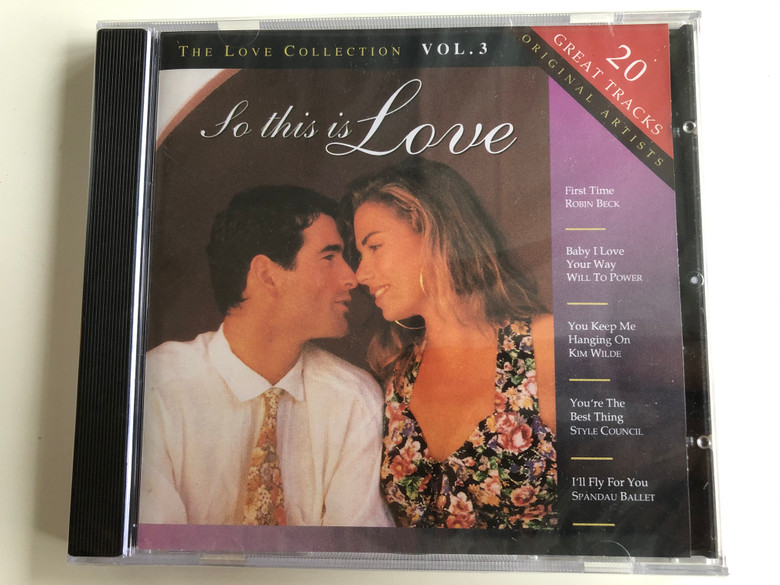 The Love Collection Vol. 3 - So This Is Love / 20 Great Tracks, Original Artists / First Time - Robin Beck, Baby I Love Your Way - Will To Power, You Keep Me Hanging On - Kim Wilde, You're The Best Thing / New Sound 1 Audio CD 1994 / NSCD 008