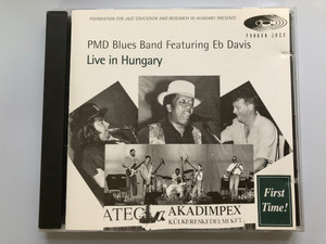 PMD Blues Band Featuring Eb Davis – Live In Hungary / Foundation For Jazz Education And Research In Hungary Presents / First Time! / Pannon Jazz Audio CD 1996 / PJ 1014