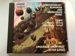 Contemporary Rumanian & Hungarian Music - Taranau, Hollós, Borza, Dubrovay, Szegő / Ensemble Anonymus, Peter Szego / Hungaroton Classic Audio CD 1994 Stereo / HCD 31572