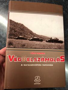 Vég(h)elszámolás - a korszakváltás katonája by Végh Ferenc / HM Zrínyi kiadó 2014 / Hardcover / Hungarian Military History of the Regime Change in Hungary (9789633276136)