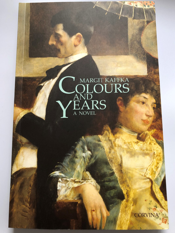 Colours and years - a novel by Margit Kaffka / Corvina publishing - Corvina kiadó 2017 / English edition of Színek és évek / Translated by George F. Cushing / Paperback (9789631357868)