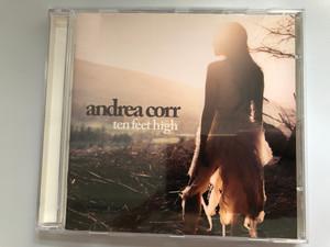 Andrea Corr – Ten Feet High / Atlantic Audio CD 2007 / 5051442093124