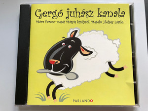 Gergo juhasz kanala - Mora Ferenc mesei Matyas kiralyrol. Meselo: Helyey Laszlo. / Parlando Audio CD 2009 / 9789638786722