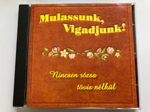Mulassunk, Vigadjunk! - Nincsen Rózsa Tövis Nélkül / MusiCDome Kft Audio CD 2005 / 0402MCD