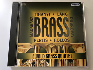 Brass 5 - Tihanyi, Lang, Dubrovay, Hollos, Pertis, Madarasz / Ewald Brass Quintet / Hungaroton Classic Audio CD 2009 Stereo / HCD 32632