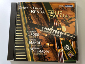 Georg & Franz Benda - Flute Sonatas / Veronika Oross - flute, Kousay Mahdi - baroque cello, Angelika Csizmadia - harpsichord / Hungaroton Classic Audio CD 2010 Stereo / HCD 32671