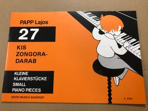 27 kis zongoradarab by Papp Lajos / 27 Kleine klavierstücke - 27 small piano Pieces / Editio Musica Budapest Z. 5704 / (9790080057049)
