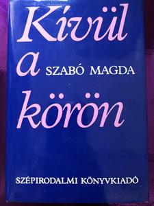 Kívül a körön by Szabó Magda / Szépirodalmi könyvkiadó 1980 / Hungarian essays by the famous writer Magda Szabó / Hardcover (9631517799)