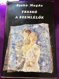 Freskó - A szemlélők by Szabó Magda / Two Hungarian short novels by Magda Szabó / Szépirodalmi könyvkiadó 1987 / Hardcover (9631534286)