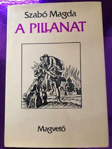A pillanat (Creusais) by Szabó Magda / Magvető könyvkiadó 1990 / Hardcover / Hungarian epic poem (9631417131)