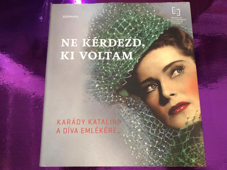 Ne kérdezd, ki voltam - Karády Katalin, a díva emlékére by Péter Zsolt / Szépmives kiadó / In memory of the diva, Katalin Karádi / Hardcover (9786155662034)