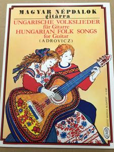 Magyar népdalok gitárra - Hungarian Folk songs for guitar - by Adrovicz István / Editio Musica Budapest 2005 / Paperback / Ungarische Volkslieder für Gitarre (9790080130278)