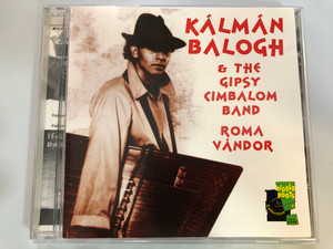 Kálmán Balogh & the Gipsy Cimbalom Band - Roma Vándor / Recorded in 1994 during the World Roots Festival / Night of Gipsies, Amsterdam / Music & Words Audio CD 1995 / MWCD 4009 (8712618400920)