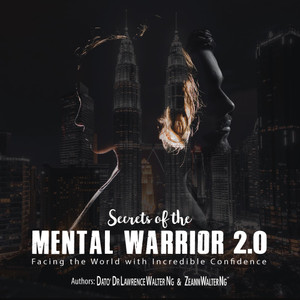 Secrets of the Mental Warrior 2.0 - Facing the World with Incredible Confidence / Lawrence Walter Seminars / Authors: Dato' Dr Lawrence Walter Ng & Ze Ann Walter Ng