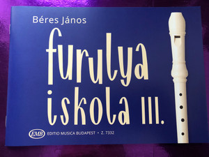 Furulya iskola III. by Béres János / Editio Musica Budapest 2017 - Z 7332 / Paperback / Recorder Tutor 3 (9790080073322)