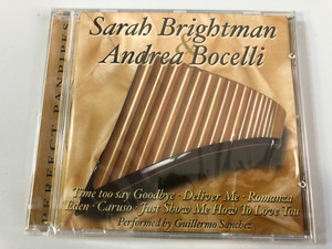 Sarah Brightman & Andrea Bocelli – Perfect Panpipes / Time Too Say Goodbye, Deliver Me, Romanza, Eden, Caruso, Just Show Me How To Love You / Performed by Guillermo Sanchez / Perfect Panpipes Audio CD 2001 / 3117-2