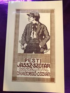 Pesti Jassz-szótár by Dr. Kabdebó Oszkár / Török Ignác Könyvkiadóvállalata / Tinta könyvkiadó 2018 / Paperback / Slang-dictionary of Pest (9789634091790)