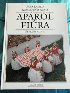 Apáról fiúra - Néprajzi kalauz by Kósa László, Szemerkényi Ágnes / Holnap kiadó 2006 / Hardcover / From Father to Son - Hungarian etnographic guide (9789633462362)