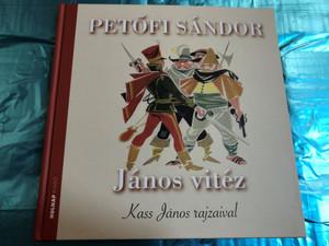 János vitéz by Petőfi Sándor - Kass János Rajzaival / Holnap kiadó 2014 / Hardcover / John the Valiant - Hungarian book (9789633468838)