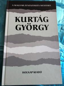 Kurtág György - A magyar zeneszerzés mesterei by Varga Bálint András / Holnap kiadó 2009 / Hardcover / György Kurtág - Hungarian Composer & pianist (9789633468548)