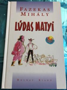Lúdas Matyi by Fazekas Mihály / Holnap kiadó / Hardcover / Illustrated by Szántó Piroska rajzaival / Mattie the Goose-boy - Hungarian tale (9633464854)