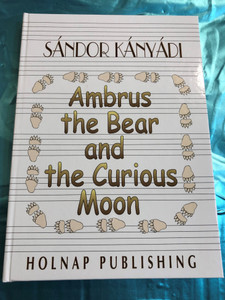 Ambrus the Bear and the Curious Moon by Sándor Kányádi / Holnap Publishing 2003 / Hardcover / English edition of Talpas történetek / Illustrated by Emma Heinzelmann / HO785 (9633465591)